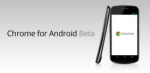 Chrome For Android released – but only for ICS