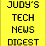 Judy's Tech News Digest