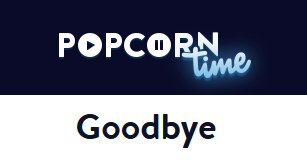 popcorn time goodbye