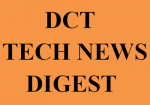 DCT Tech News Digest