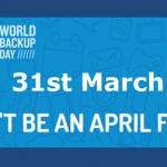 World Backup Day – Backup that Precious Data Now!
