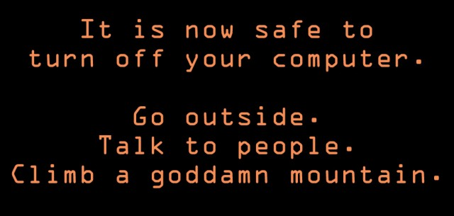 It-Is-Now-Safe-to-Turn-Off-Your-Computer-Go-Outside-Talk-to-People-Climb-a-Goddamn-Mountain