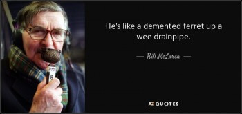 quote-he-s-like-a-demented-ferret-up-a-wee-drainpipe-bill-mclaren-82-91-37