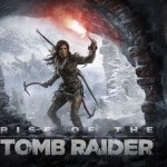 Rise of The Tomb Raider Confirmed For PC Early 2016