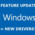 Windows 10: Feature Updates & Drivers